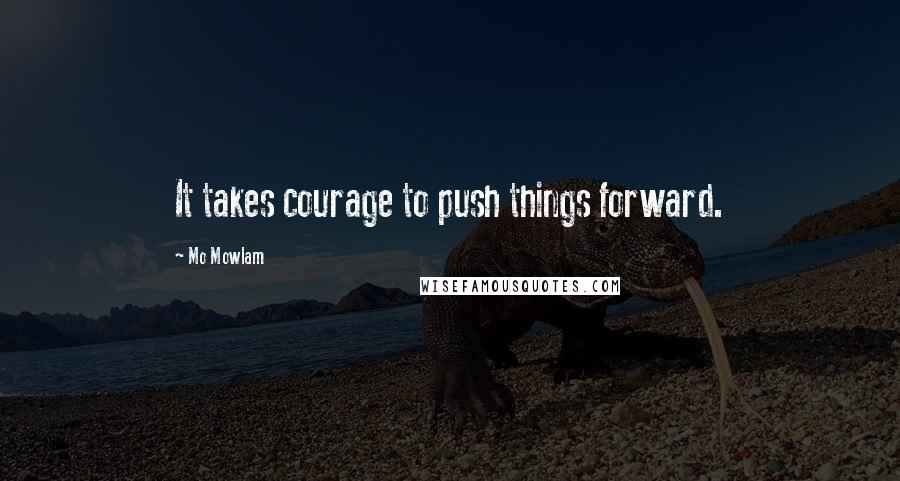 Mo Mowlam quotes: It takes courage to push things forward.