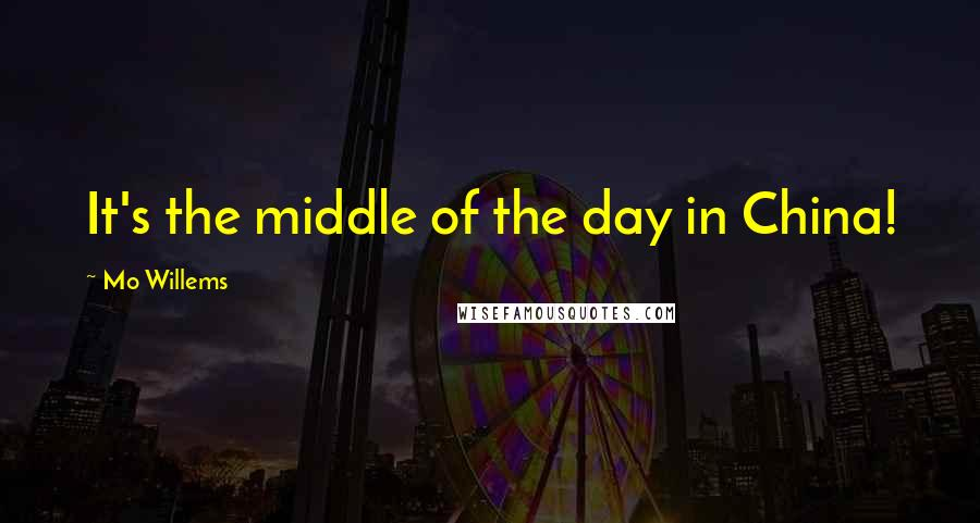 Mo Willems quotes: It's the middle of the day in China!