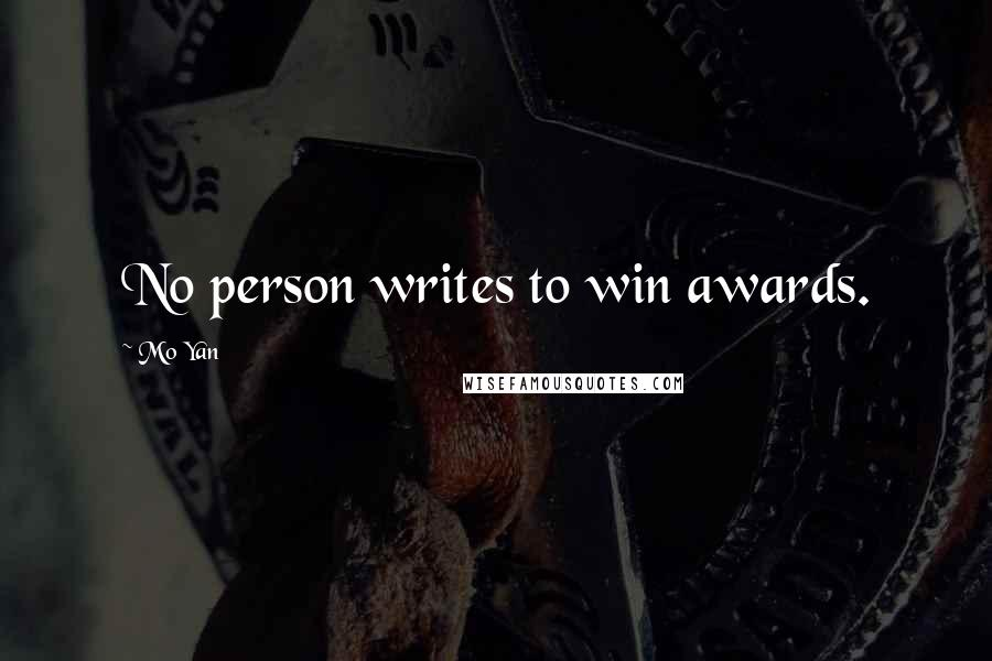 Mo Yan quotes: No person writes to win awards.