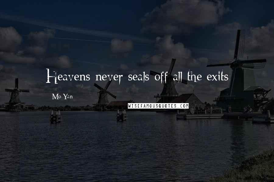 Mo Yan quotes: Heavens never seals off all the exits