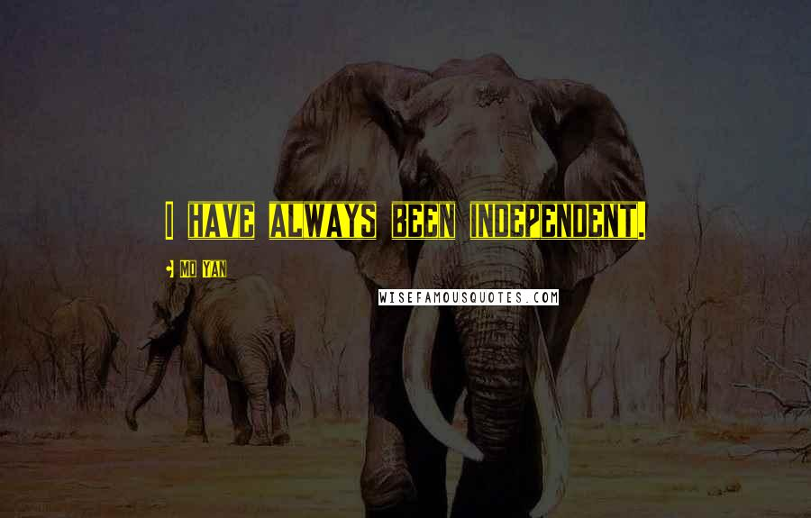 Mo Yan quotes: I have always been independent.