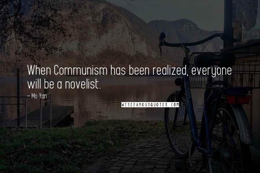 Mo Yan quotes: When Communism has been realized, everyone will be a novelist.