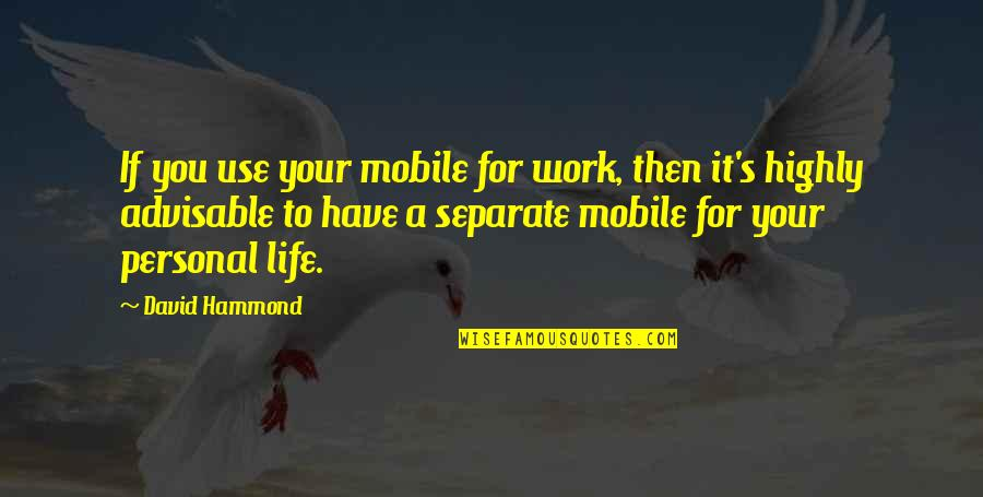 Mobile 9 Quotes By David Hammond: If you use your mobile for work, then