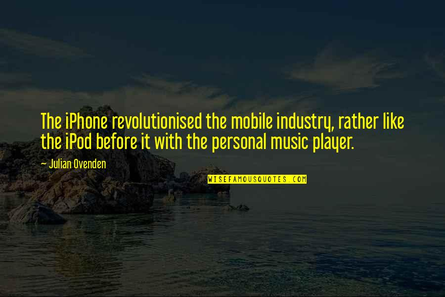 Mobile 9 Quotes By Julian Ovenden: The iPhone revolutionised the mobile industry, rather like