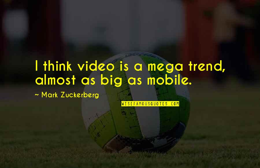 Mobile 9 Quotes By Mark Zuckerberg: I think video is a mega trend, almost