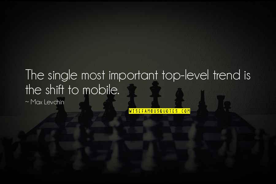 Mobile 9 Quotes By Max Levchin: The single most important top-level trend is the