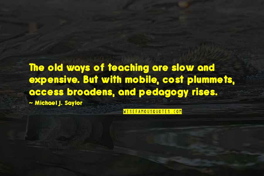Mobile 9 Quotes By Michael J. Saylor: The old ways of teaching are slow and