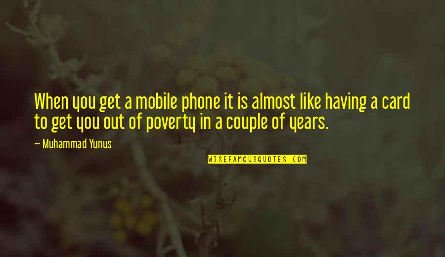 Mobile 9 Quotes By Muhammad Yunus: When you get a mobile phone it is