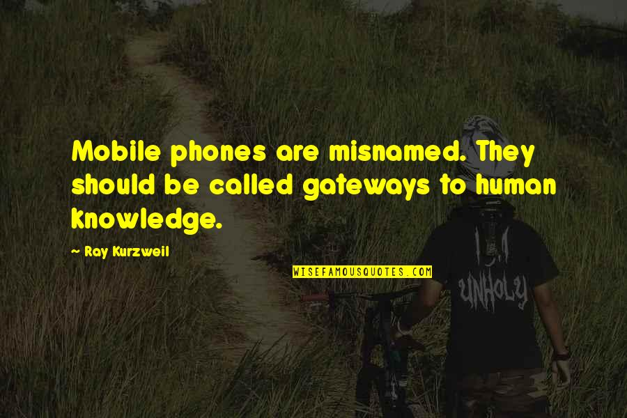 Mobile 9 Quotes By Ray Kurzweil: Mobile phones are misnamed. They should be called