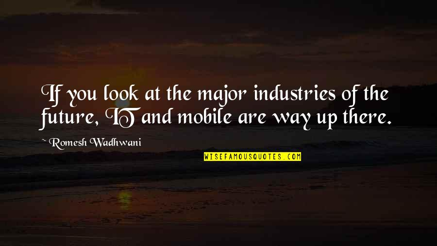 Mobile 9 Quotes By Romesh Wadhwani: If you look at the major industries of