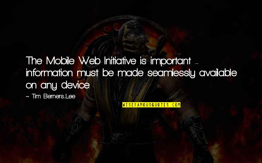 Mobile 9 Quotes By Tim Berners-Lee: The Mobile Web Initiative is important - information