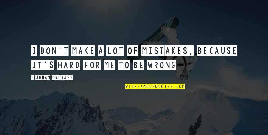 Mobile Developer Quotes By Johan Cruijff: I don't make a lot of mistakes, because