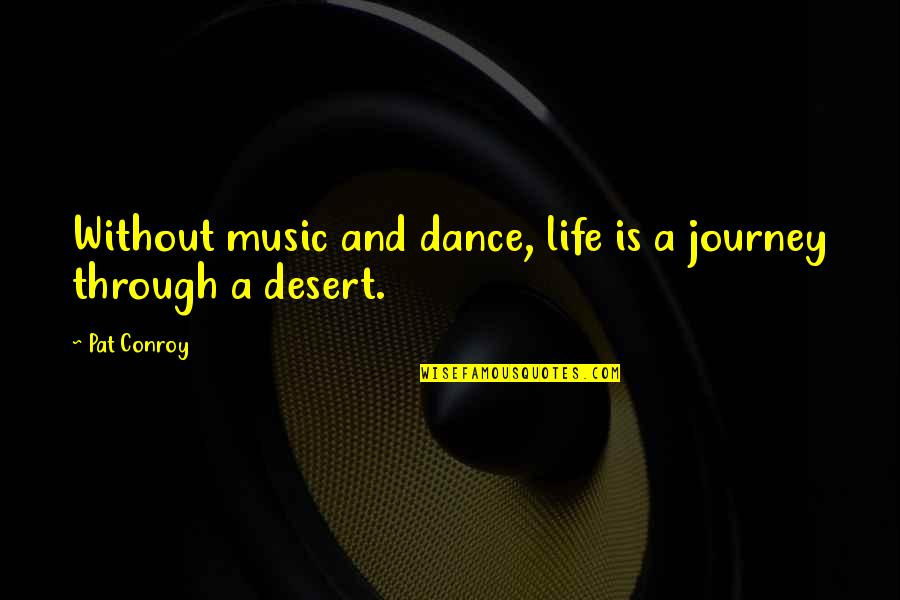 Mobile Developer Quotes By Pat Conroy: Without music and dance, life is a journey