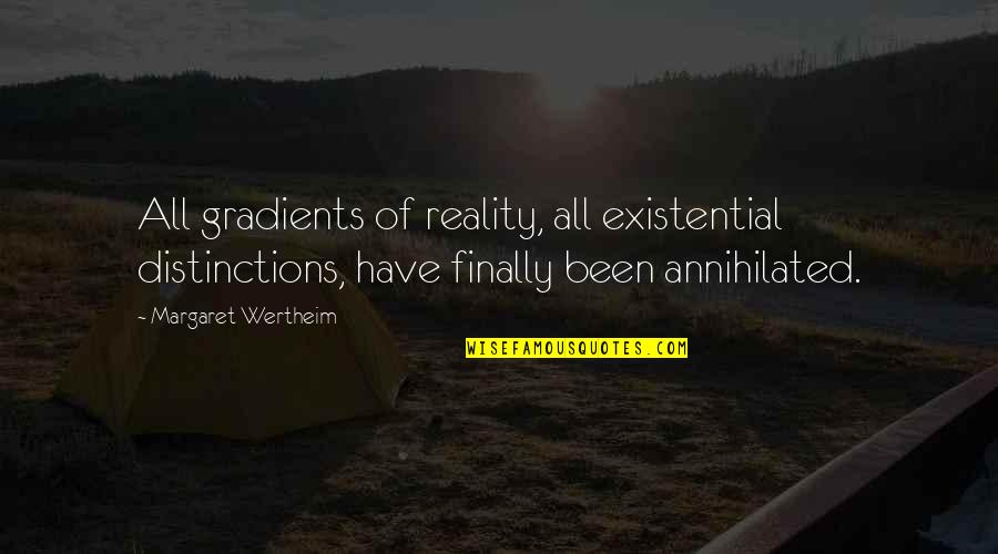 Mobile Phones A Boon Quotes By Margaret Wertheim: All gradients of reality, all existential distinctions, have