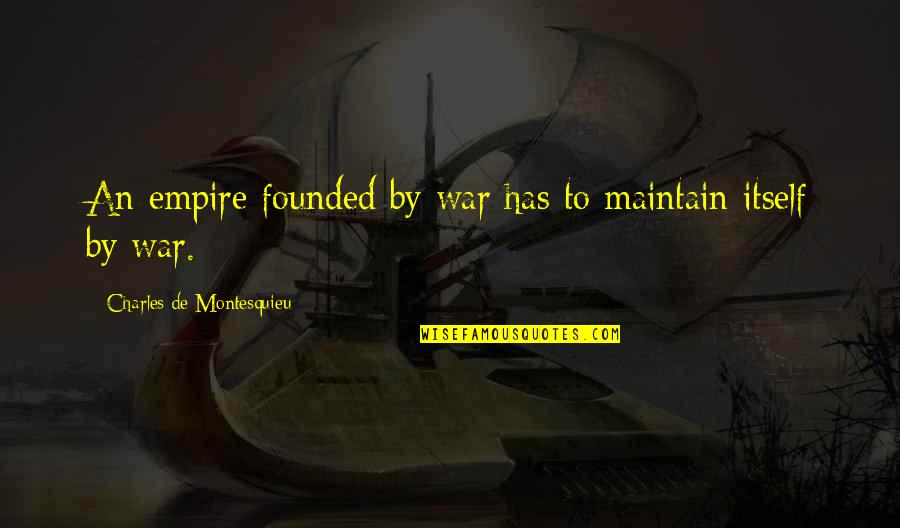 Mock Bible Quotes By Charles De Montesquieu: An empire founded by war has to maintain