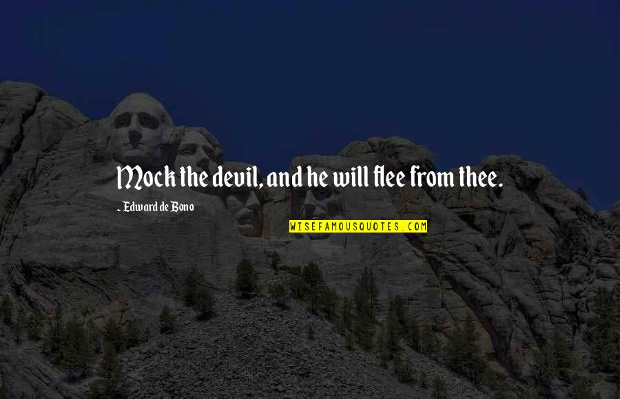 Mock Bible Quotes By Edward De Bono: Mock the devil, and he will flee from