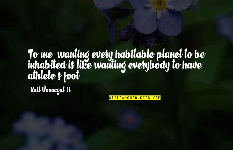 Mock Bible Quotes By Kurt Vonnegut Jr.: To me, wanting every habitable planet to be