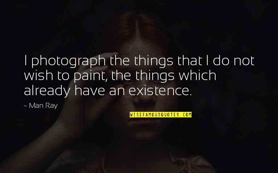Mock Bible Quotes By Man Ray: I photograph the things that I do not
