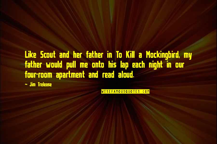 Mockingbird To Kill Quotes By Jim Trelease: Like Scout and her father in To Kill