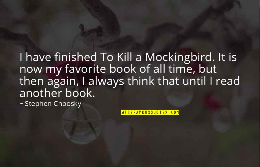 Mockingbird To Kill Quotes By Stephen Chbosky: I have finished To Kill a Mockingbird. It