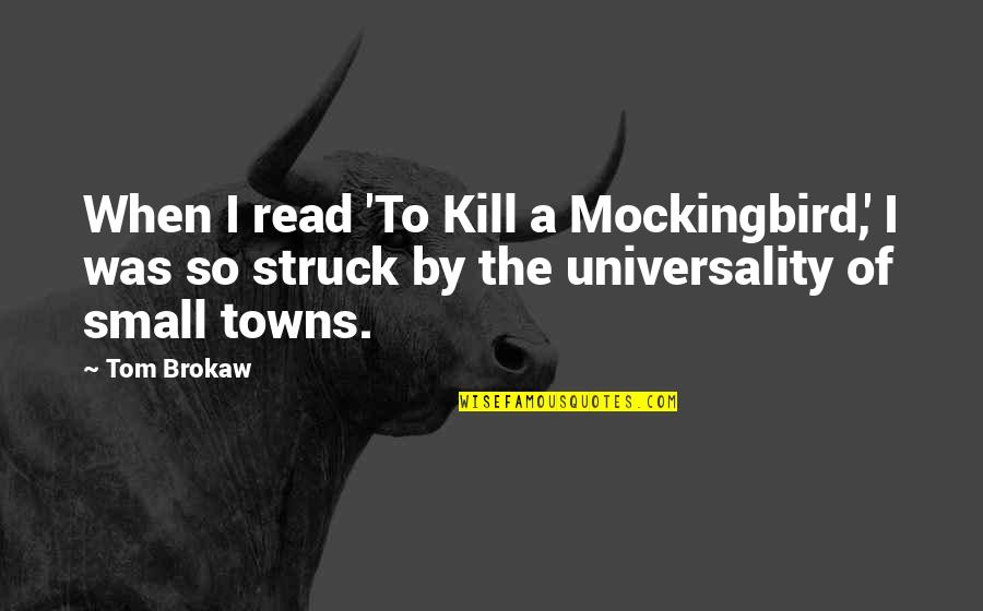 Mockingbird To Kill Quotes By Tom Brokaw: When I read 'To Kill a Mockingbird,' I