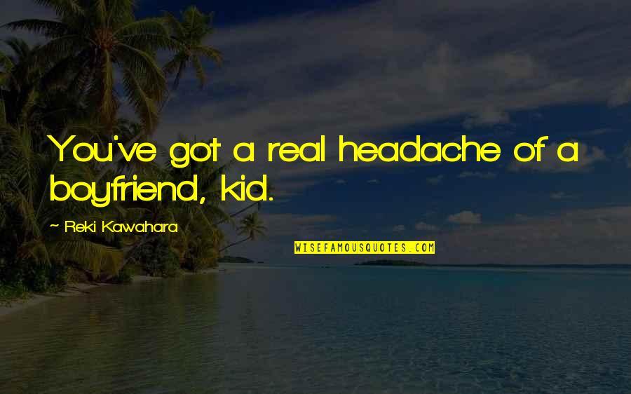 Mockingjay Part 1 Snow Quotes By Reki Kawahara: You've got a real headache of a boyfriend,