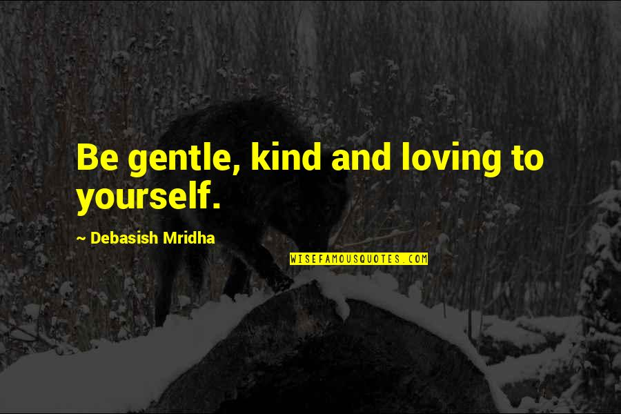 Mod Movie Quotes By Debasish Mridha: Be gentle, kind and loving to yourself.
