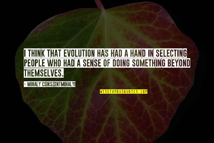 Mod Movie Quotes By Mihaly Csikszentmihalyi: I think that evolution has had a hand