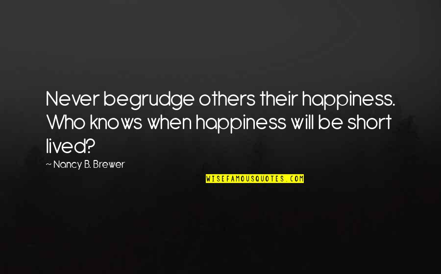 Mod Movie Quotes By Nancy B. Brewer: Never begrudge others their happiness. Who knows when