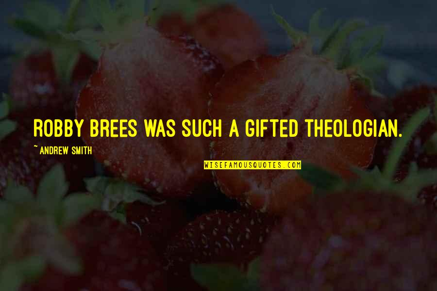 Model Tagalog Quotes By Andrew Smith: Robby Brees was such a gifted theologian.