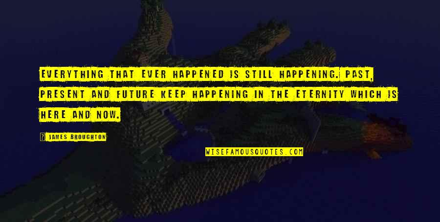 Model Tagalog Quotes By James Broughton: Everything that ever happened is still happening. Past,
