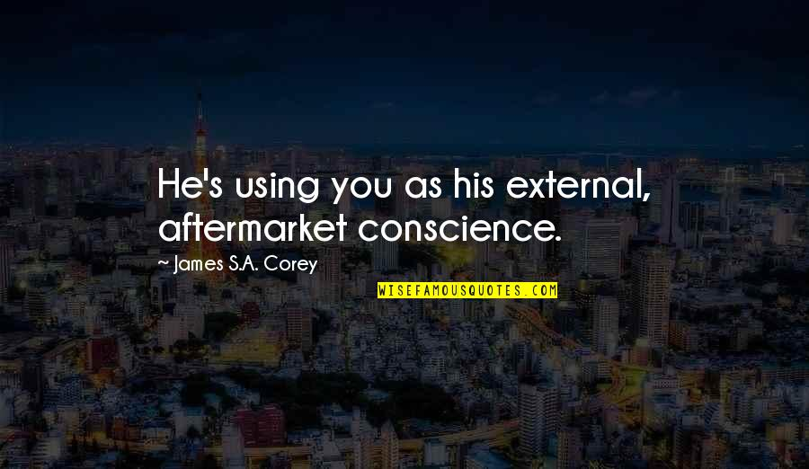 Model Tagalog Quotes By James S.A. Corey: He's using you as his external, aftermarket conscience.