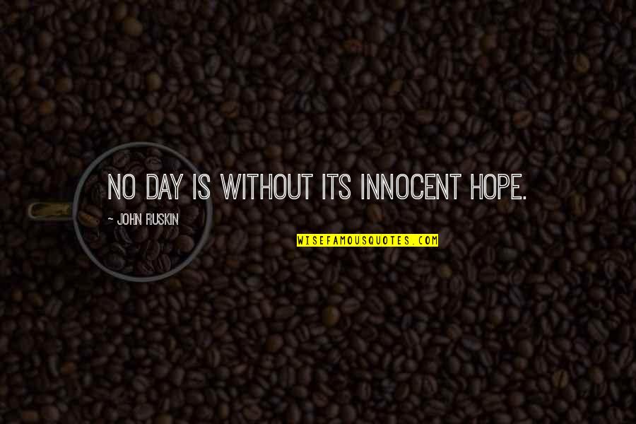 Model Tagalog Quotes By John Ruskin: No day is without its innocent hope.
