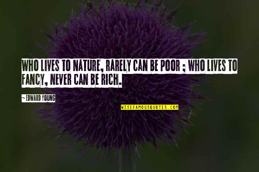 Moderator Quotes By Edward Young: Who lives to Nature, rarely can be poor