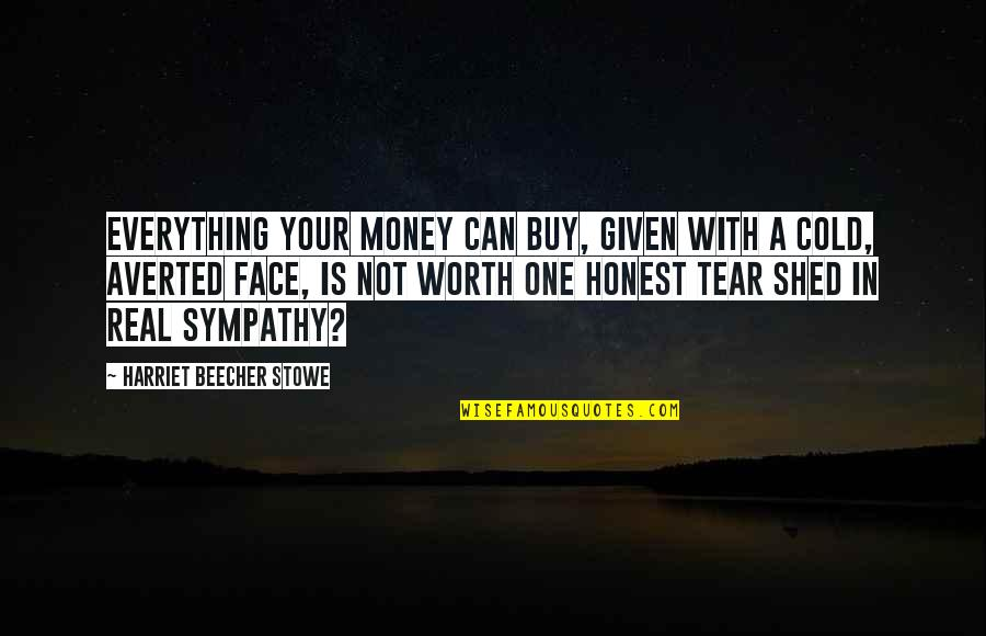 Moderator Quotes By Harriet Beecher Stowe: Everything your money can buy, given with a