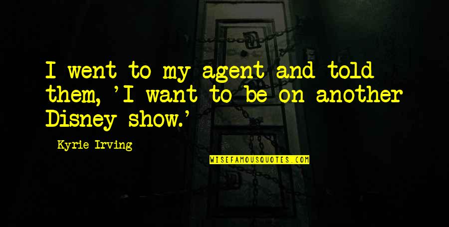 Moderator Quotes By Kyrie Irving: I went to my agent and told them,