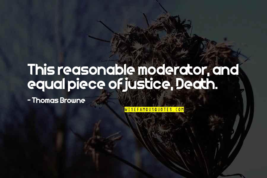Moderator Quotes By Thomas Browne: This reasonable moderator, and equal piece of justice,