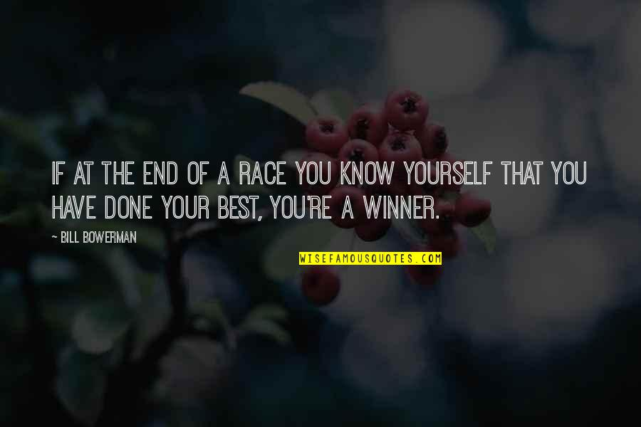 Modern Family Three Dinners Quotes By Bill Bowerman: If at the end of a race you