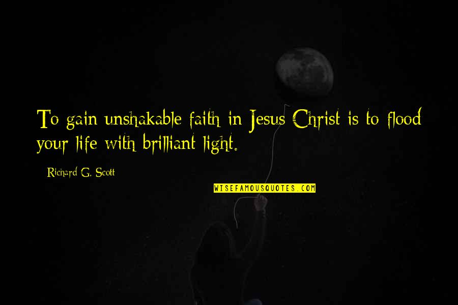 Modern Family Three Dinners Quotes By Richard G. Scott: To gain unshakable faith in Jesus Christ is