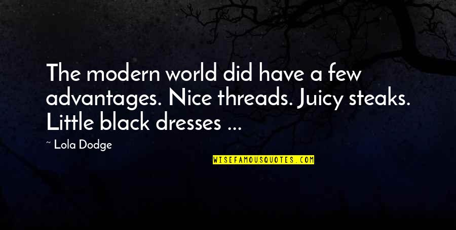 Modern Romance Quotes By Lola Dodge: The modern world did have a few advantages.