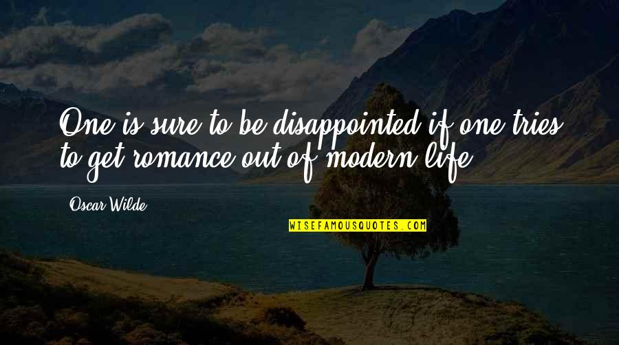Modern Romance Quotes By Oscar Wilde: One is sure to be disappointed if one
