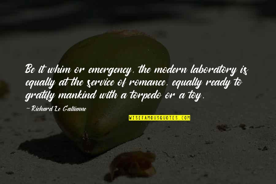 Modern Romance Quotes By Richard Le Gallienne: Be it whim or emergency, the modern laboratory