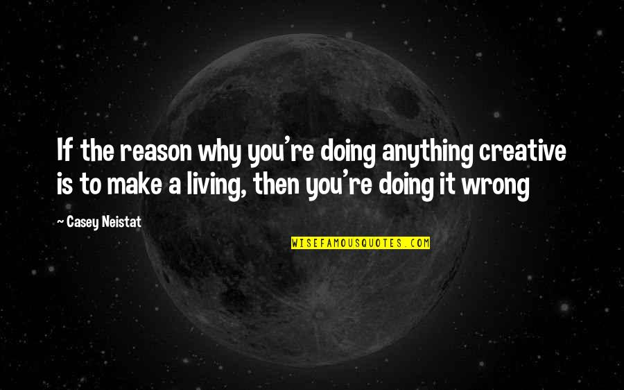 Modibo Keita Quotes By Casey Neistat: If the reason why you're doing anything creative