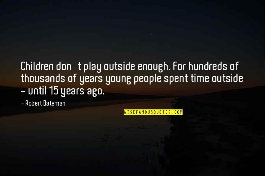 Modibo Keita Quotes By Robert Bateman: Children don't play outside enough. For hundreds of
