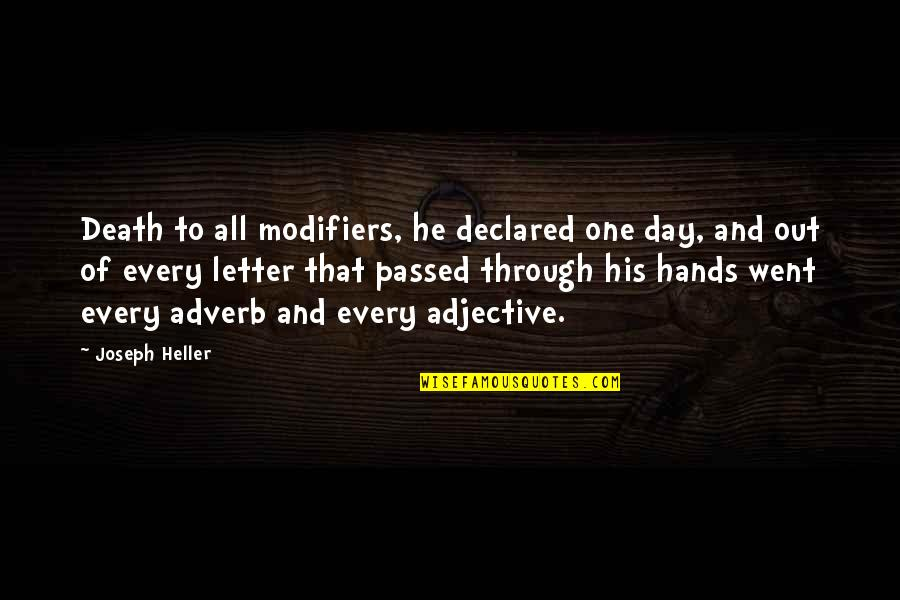 Modifiers Quotes By Joseph Heller: Death to all modifiers, he declared one day,
