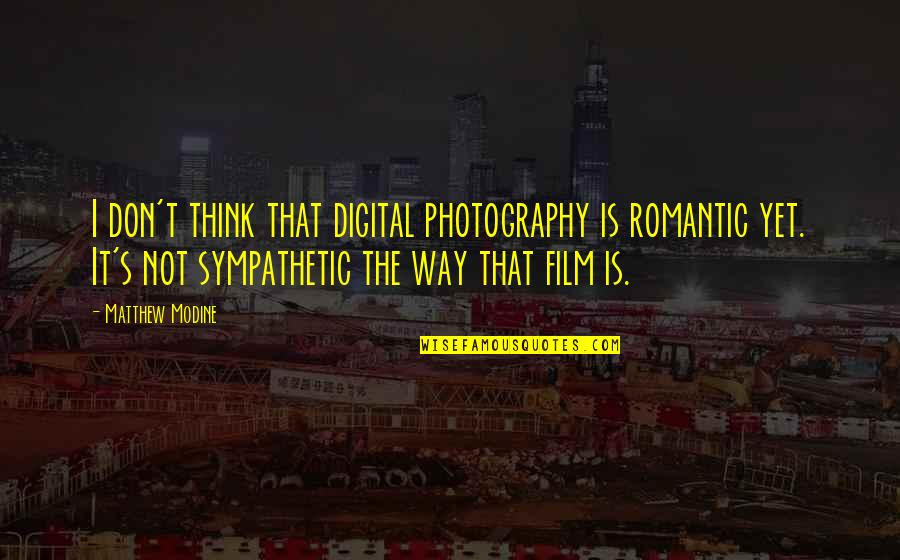 Modine Quotes By Matthew Modine: I don't think that digital photography is romantic