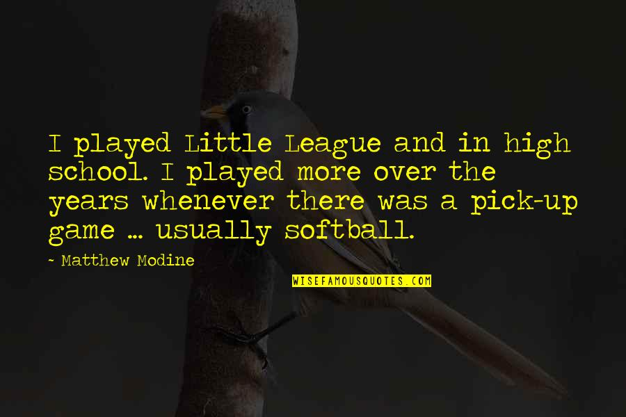 Modine Quotes By Matthew Modine: I played Little League and in high school.