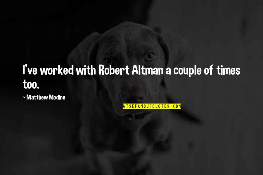 Modine Quotes By Matthew Modine: I've worked with Robert Altman a couple of