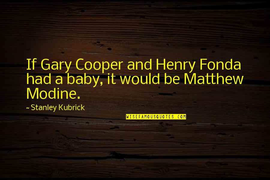 Modine Quotes By Stanley Kubrick: If Gary Cooper and Henry Fonda had a