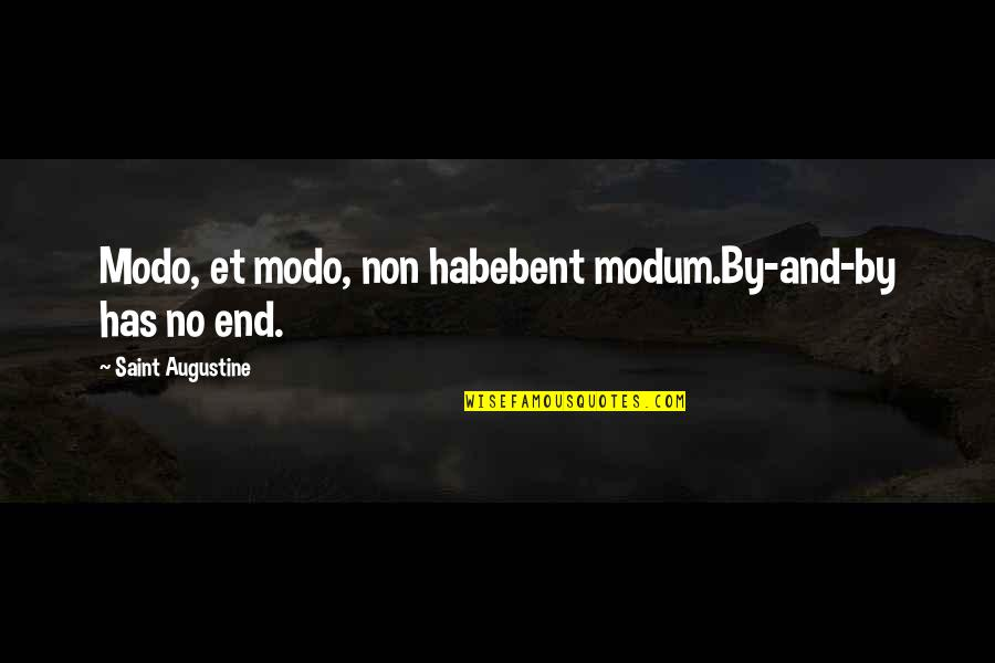 Modo Quotes By Saint Augustine: Modo, et modo, non habebent modum.By-and-by has no